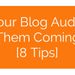 Build Your Blog Audience & Keep Them Coming Back [8 Tips]