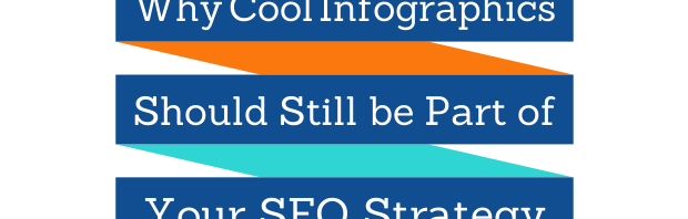 Why Cool Infographics Should Still be Part of Your SEO Strategy