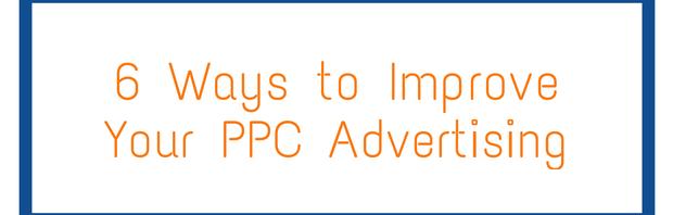 6 Ways to Improve Your PPC Advertising