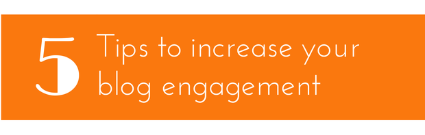 Increase Your Blog Engagement With These 5 Tips